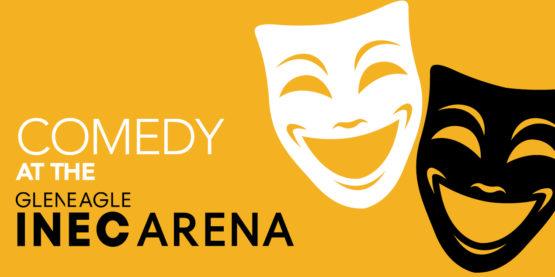 Comedy at the Gleneagle INEC Arena